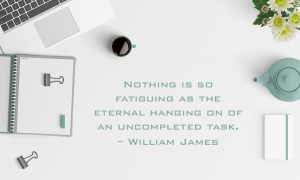 Nothing is so fatiguing as the eternal hanging on of an uncompleted task. – William James