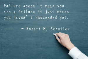 Failure doesn't mean you are a failure. It just means you haven't succeeded yet. - Robert M. Schuller